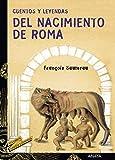 Cuentos y leyendas del nacimiento de Roma (LITERATURA JUVENIL - Cuentos y Leyendas)
