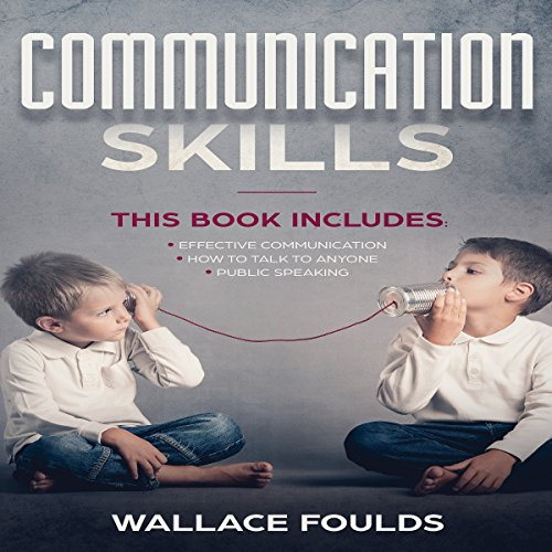 Communication Skills (3 Books in 1): Effective Communication, How to Talk to Anyone and Public Speaking Titelbild
