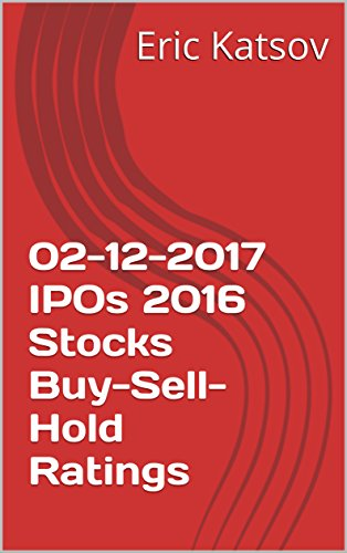 02-12-2017 IPOs 2016 Stocks Buy-Sell-Hold Ratings (Buy-Sell-Hold+stocks iPhone app Book 1) (English Edition)