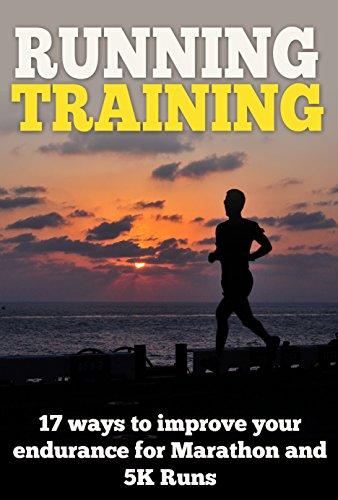 Running Training: 17 Ways To Improve  Your  Endurance For Marathon and 5K Runs (Running and Jogging Training Book 1) (English Edition)