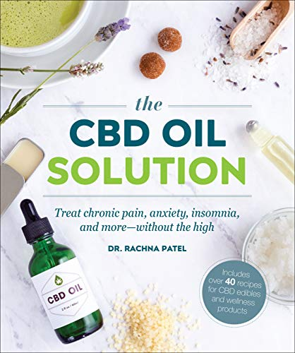 The CBD Oil Solution: Treat Chronic Pain, Anxiety, Insomnia, and More-without the High