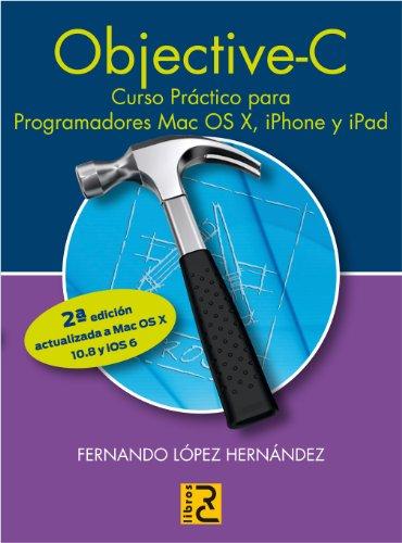 Objective C. Curso práctico para programadores Mac OS X, iPhone y iPad. 2ª edición actualizada a Mac OS X 10.8 y iOS 6. (Informatica)