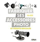 Fabriquer ses accessoires photo: 64 projets bricolés