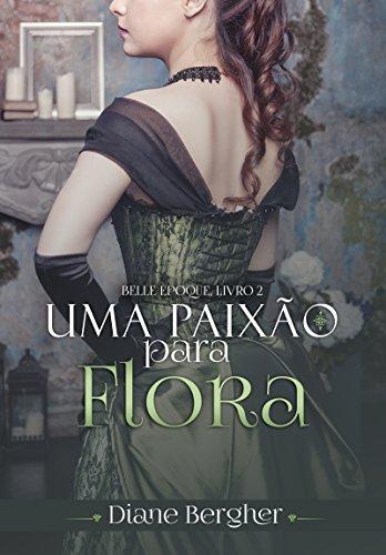 Uma Paixão para Flora (Belle Époque Livro 2)