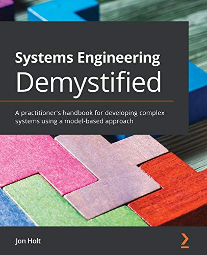 Systems Engineering Demystified: A practitioner's handbook for developing complex systems using a mo
