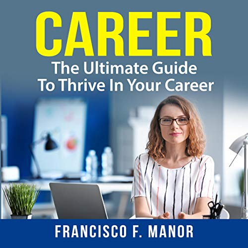 Career: The Ultimate Guide to Thrive in Your Career Titelbild