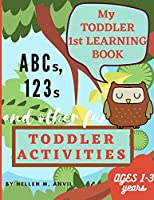 My Toddler 1st Learning Book ABCs, 123s and other fun Toddler Activities