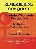Remembering Conquest: Feminist/Womanist Perspectives on Religion, Colonization, and Sexual Violence