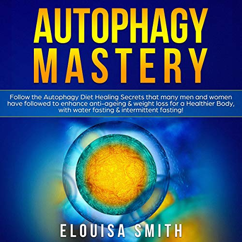 51UbMi6ywLL - Autophagy Mastery: Follow the Autophagy Diet Healing Secrets That Many Men and Women Have Followed to Enhance Anti-Aging & Weight Loss for a Healthier Body, with Water Fasting & Intermittent Fasting!