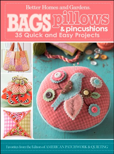 Bags, Pillows, and Pincushions: 35 Quick and Easy Projects (Better Homes and Gardens Crafts)