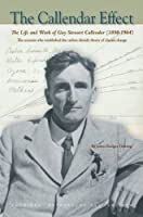 The Callendar Effect: The Life and Work of Guy Stewart Callendar 1898-1964, the Scientist Who Established the Carbon Dioxide Theory of Climate Change (Historical Monographs)