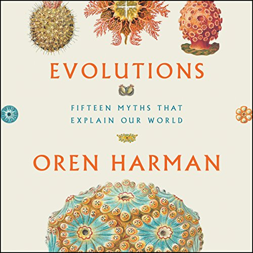 Evolutions     Fifteen Myths That Explain Our World              By:                                                                                                                                 Oren Harman                               Narrated by:                                                                                                                                 Oren Harman                      Length: 5 hrs and 49 mins     7 ratings     Overall 4.7