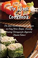 The Ethnic Cookbook: The Best Cookbook for Cooking Quick and Easy Ethnic Recipes, Including Cooking Techniques for Beginners (Revised Edition)