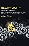 Reciprocity and the Art of Behavioural Public Policy - Adam Oliver