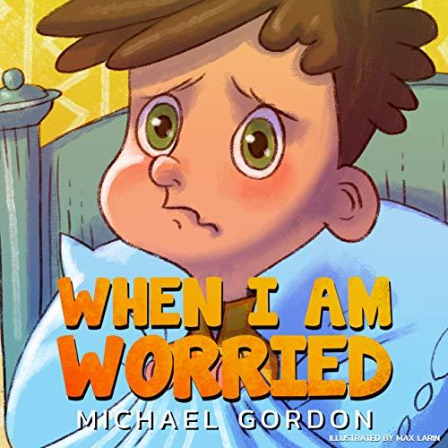 When I Am Worried: (Anxiety Books for Kids, Ages 3 5, Childrens Books, Kindergarten) (Self-Regulation Skills)
