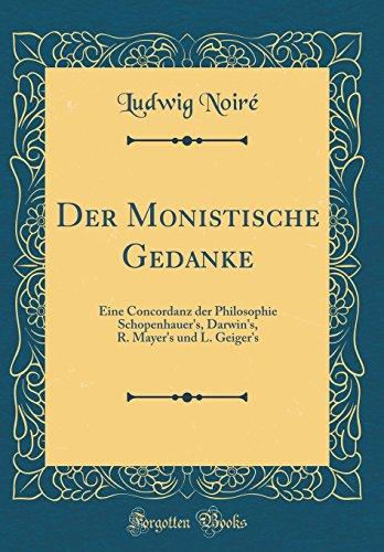 Der Monistische Gedanke: Eine Concordanz der Philosophie Schopenhauer's, Darwin's, R. Mayer's und L. Geiger's (Classic Reprint)