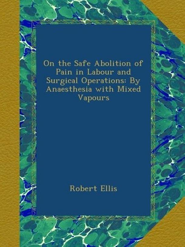 について感度解放On the Safe Abolition of Pain in Labour and Surgical Operations: By Anaesthesia with Mixed Vapours