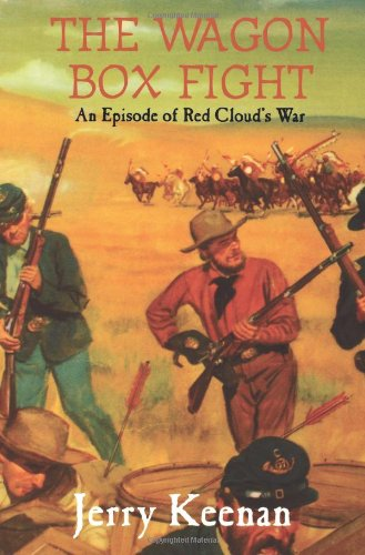 The Wagon Box Fight: An Episode Of Red Cloud\'s War