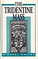 Tridentine Mass: The Mass that Will Not Die 0935952039 Book Cover