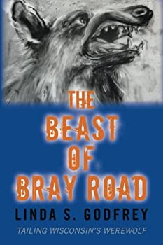 The Beast of Bray Road  Tailing Wisconsin's Werewolf