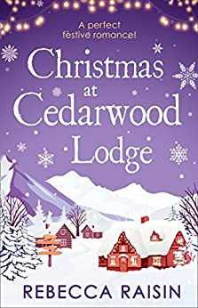 Christmas At Cedarwood Lodge: Celebrations and Confetti at Cedarwood Lodge / Brides and Bouquets at Cedarwood Lodge / Midnight and Mistletoe at Cedarwood Lodge by [Rebecca Raisin]