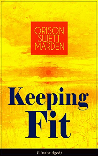 Keeping Fit (Unabridged): How to Maintain Perfect Balance of Mind and Body, Unimpaired Physical Vigor and Absolute Inner Harmony (English Edition)