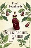 Tollkirschenjahre: Roman von Paula Leonhardt