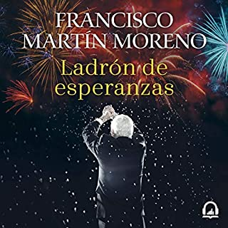 Ladrón de esperanzas [Thief of Hopes]                   By:                                                                                                                                 Francisco Martín Moreno                               Narrated by:                                                                                                                                 Adriano Gazón,                                                                                        Francisco Martín Moreno                      Length: 11 hrs     11 ratings     Overall 3.7