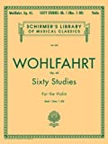 Wohlfahrt Op. 45: Sixty Studies for the Violin, Book 1 (Schirmer's Library of Musical Classics, Vol.838)