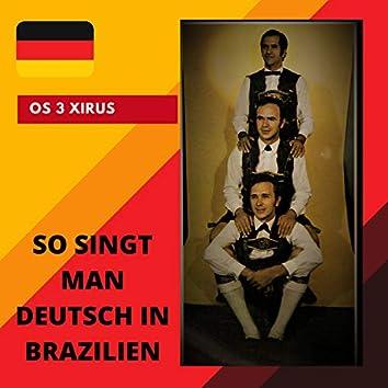So Singt Man Deutsch In Brazilien