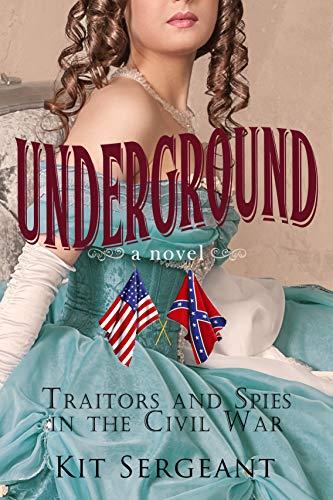 Underground: Traitors and Spies in the Civil War (Women Spies)
