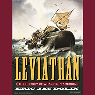 Leviathan     The History of Whaling in America              By:                                                                                                                                 Eric Jay Dolin                               Narrated by:                                                                                                                                 James Boles                      Length: 15 hrs and 57 mins     163 ratings     Overall 4.0