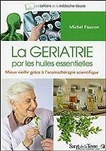 La gériatrie par les huiles essentielles de Michel Faucon