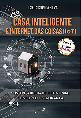 CASA INTELIGENTE E INTERNET DAS COISAS (IoT): SUSTENTABILIDADE, ECONOMIA, CONFORTO E SEGURANÇA