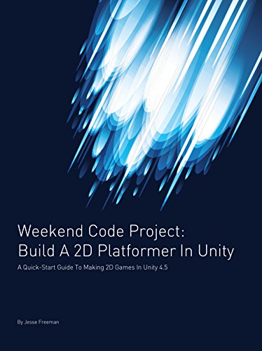 Build A 2D Platformer In Unity: A Quick-Start Guide to Making 2D Games in Unity 4.5 (Weekend Code Project) (English Edition)