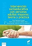 Intervención socioeducativa con personas adultas mayores: teoría y práctica (Libros de Síntesis...