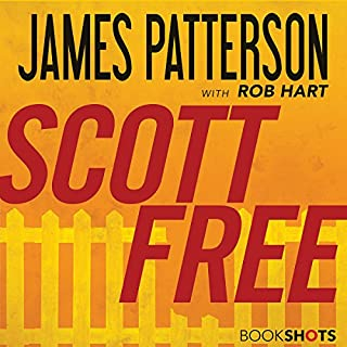 Scott Free                   Written by:                                                                                                                                 James Patterson,                                                                                        Rob Hart                               Narrated by:                                                                                                                                 Brandon Williams                      Length: 3 hrs and 41 mins     2 ratings     Overall 3.5
