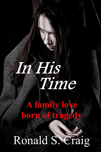 Book: In His Time - A family love born of tragedy by Ronald S. Craig