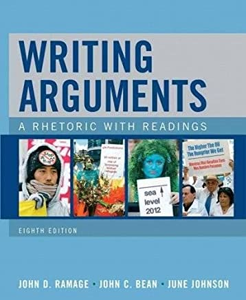 Writing Arguments - A Rhetoric with Readings (8th. Eighth Edition) - By J.D. Ramage. J.C. Bean. & J. Johnson