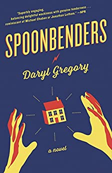 Spoonbenders: A novel by [Daryl Gregory]