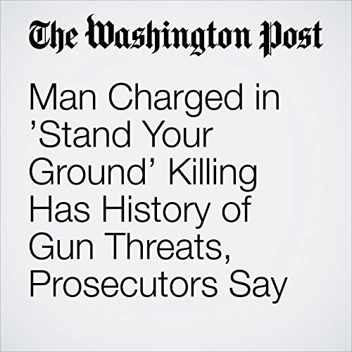 Man Charged in 'Stand Your Ground' Killing Has History of Gun Threats, Prosecutors Say copertina