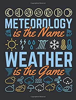 Meteorology Is The Name Weather Is The Game: Meteorology Notebook, Blank Paperback Lined Book to Write In, Weather Watcher...