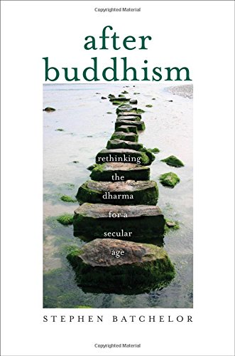 Stephen Batchelor: After Buddhism - Rethinking the Dharma fo