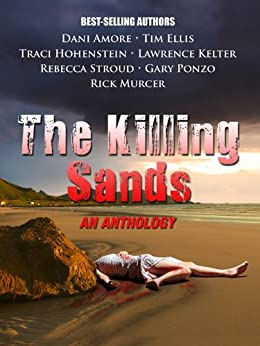 The Killing Sands by [Rick Murcer, Dani Amore, Gary Ponzo, Lawrence Kelter, Traci Hohenstein, Tim Ellis, Rebecca Stroud]