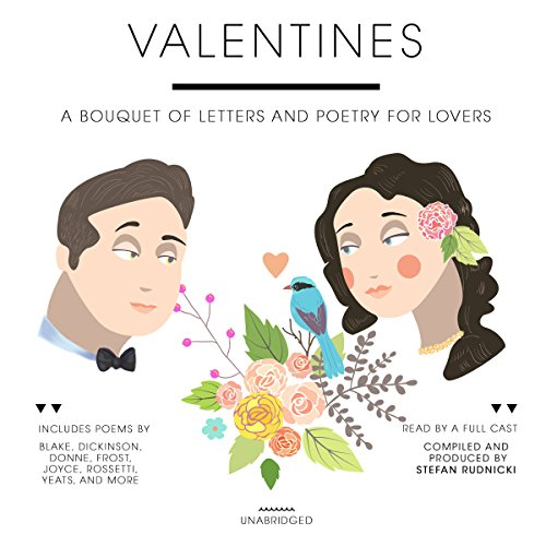 Valentines     A Bouquet of Letters and Poetry for Lovers              By:                                                                                                                                 Stefan Rudnicki (editor)                               Narrated by:                                                                                                                                 Susan Anspach,                                                                                        Stephanie Beacham,                                                                                        Roscoe Lee Browne,                   and others                 Length: 1 hr and 14 mins     Not rated yet     Overall 0.0