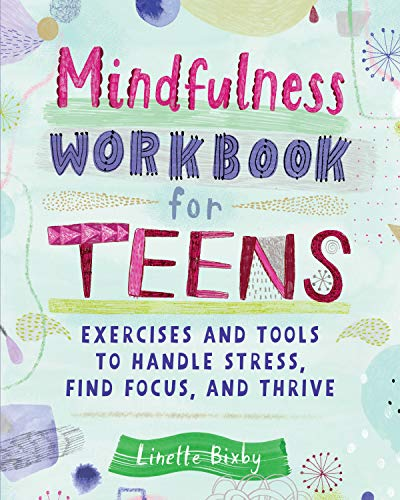 Mindfulness Workbook for Teens: Exercises and Tools to Handle Stress, Find Focus, and Thrive