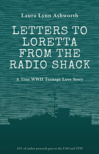 Letters to Loretta from the Radio Shack: Romance and Adventure on a WWII Minesweeper Headed for D-Day in the Pacific (English Edition)