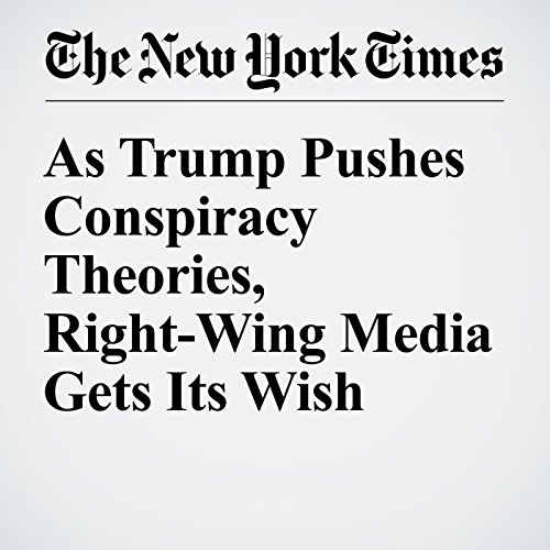 As Trump Pushes Conspiracy Theories, Right-Wing Media Gets Its Wish audiobook cover art