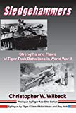 Sledgehammers: Strengths and Flaws of Tiger Tank Battalions in World War II...
