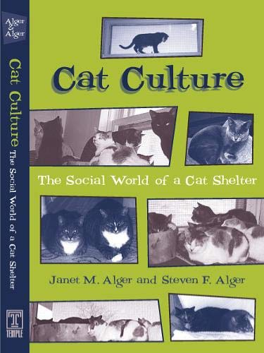 Cat Culture: The Social World Of A Cat Shelter (Animals, Culture, and Society)